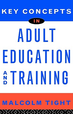 Key Concepts in Adult Education and Training By Tight, Malcolm